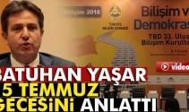 Batuhan Yaşar 15 Temmuz gecesini anlattı