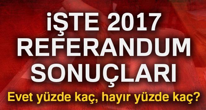 Son dakika: 2017 referandum sonuçları Türkiye geneli! Evet, hayır yüzde kaç | İl il referandum sonuçları