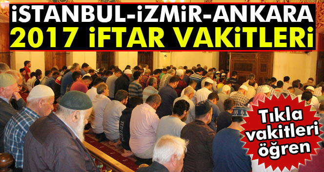 2017 İMSAKİYE: İstanbul-İzmir-Ankara iftar vakitleri kaçta?| Ezan kaçta okunuyor? (İftar vakitleri tıkla öğren)