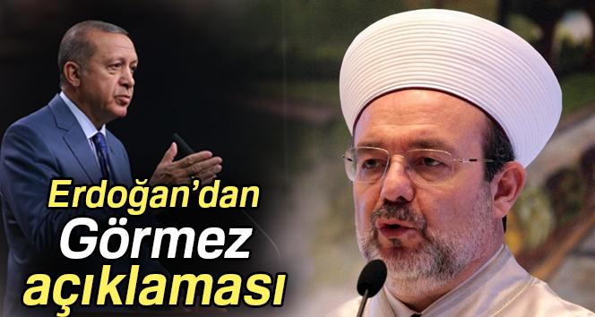 Erdoğandan Diyanet İşleri Başkanı Görmez ile ilgili açıklama