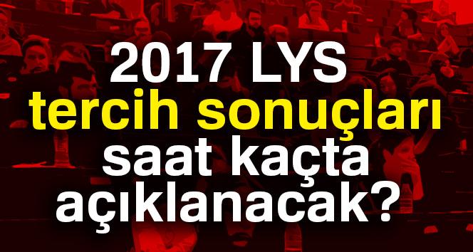 2017 LYS tercih sonuçları saat kaçta açıklanacak? | ÖSYM giriş sorgulama..