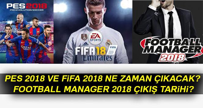 PES 2018 VE FİFA 2018 NE ZAMAN ÇIKACAK? FOOTBALL MANAGER 2018 ÇIKIŞ TARİHİ?