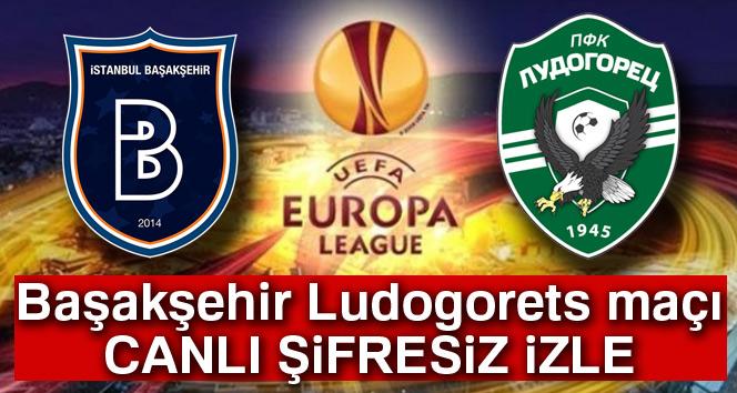 Başakşehir Ludogorets canlı izle | Başakşehir  Ludogorets maçı saat kaçta,hangi kanalda