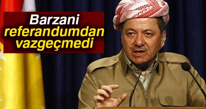 Barzani referandumdan vazgeçmedi