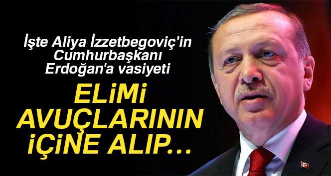 İşte Aliya İzzetbegoviç'in Cumhurbaşkanı Erdoğan'a vasiyeti