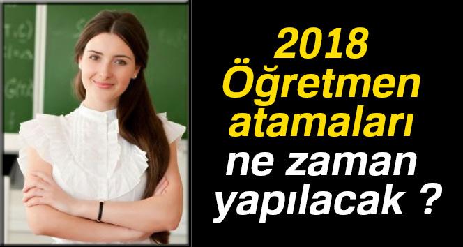 Öğretmen atamaları 2018 MEB ne zaman yapılacak ?