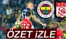 Fenerbahçe Sivasspor özet izle