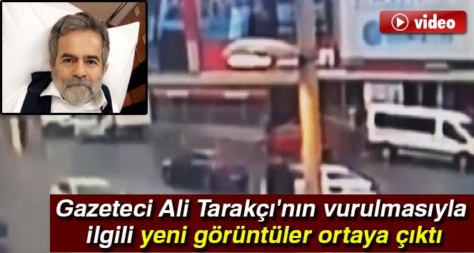 Gazeteci Ali Tarakçı'nın vurulmasıyla ilgili yeni görüntüler ortaya çıktı