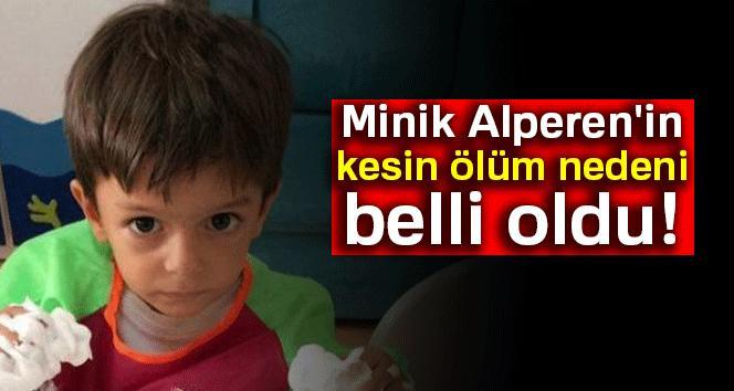 Minik Alperen'in kesin ölüm nedeni belli oldu