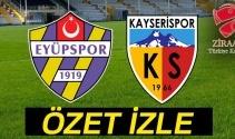 ÖZET İZLE: Eyüpspor 0-2 Kayserispor Maçı Özeti ve Golleri İzle|Eyüpspor Kayserispor kaç kaç bitti?