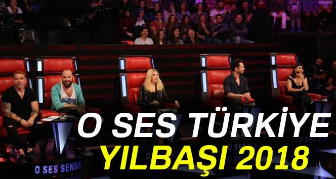 O Ses Türkiye yılbaşı 2018 saat kaçta,kimler katılıyor,jüri üyeleri ?