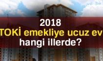 TOKİ emekliye ucuz ev hangi illerde 2018 ? Toki başvuru şartları neler ?