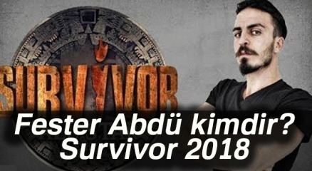 Fester Abdü kimdir? Survivor 2018