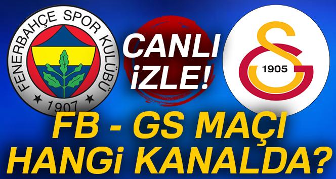 FB GS maçı ne zaman? Fenerbahçe Galatasaray maçı ne zaman? FB GS maçı CANLI İZLE