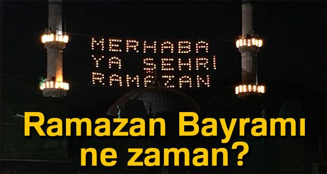 Ramazan ne zaman? 2018 Ramazan Bayramı ne zaman?