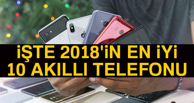 Piyasadaki en iyi akıllı telefonlar hangileri? İşte 2018in en iyi 10 akıllı telefonu