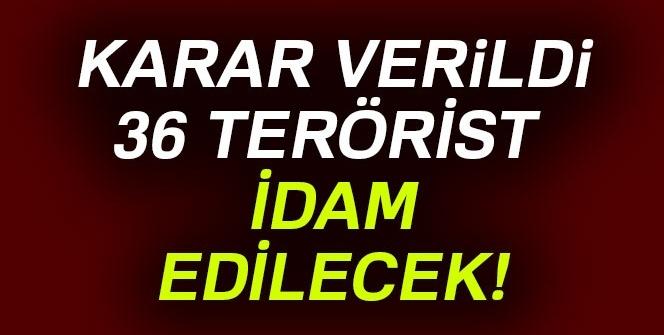Karar verildi! 36 terörist idam edilecek