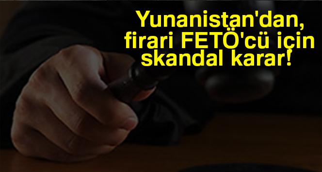 Yunanistan'dan firari FETÖ'cü için skandal karar