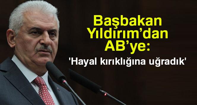 Başbakan Yıldırım'dan AB'ye: 'Hayal kırıklığına uğradık'
