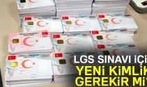 Lise Geçiş Sınavı LGS için yeni kimlik gerekir mi? LGS yeni kimlik zorunlu mu ve şart mı?
