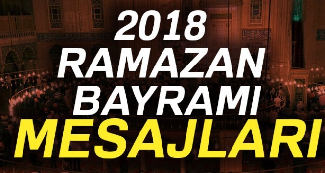 2018 Ramazan Bayramı Mesajları: Anlamlı güzel kısa ramazan bayramı mesajları