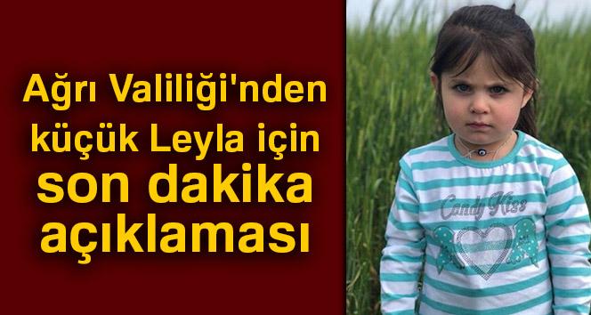 Ağrı Valiliği'nden küçük Leyla için son dakika açıklaması
