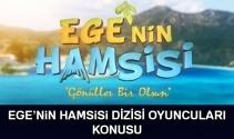 Ege'nin Hamsisi oyuncuları başrolleri kimdir? Ege'nin Hamsisi konusu ve oyuncu kadrosu
