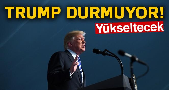 Trump durmuyor! Yükseltecek...
