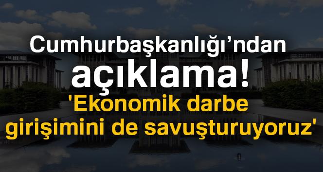 Ekonomik darbe girişimini de savuşturuyoruz