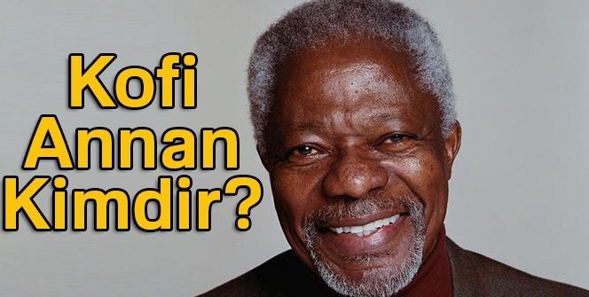 Kofi Annan Kimdir? Kofi Annan ÖLDÜ MÜ?
