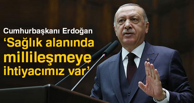 Erdoğan: Sağlık alanında millileşmeye ihtiyacımız var
