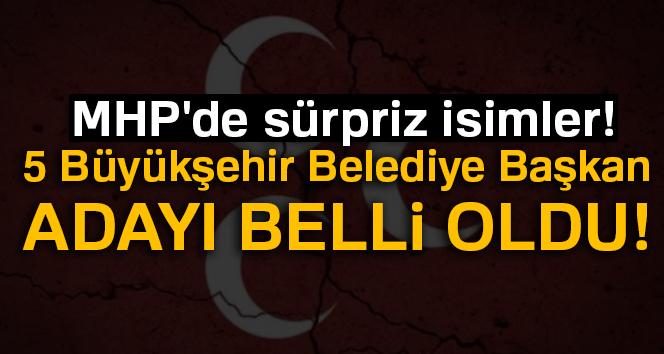 MHP'de 5 Büyükşehir Belediye Başkan adayı belli oldu!