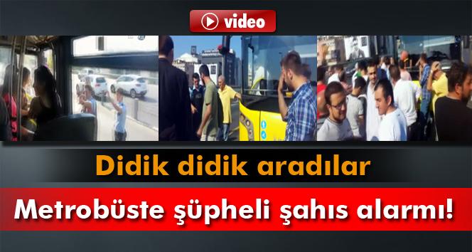 Metrobüste şüpheli şahıs alarmı!