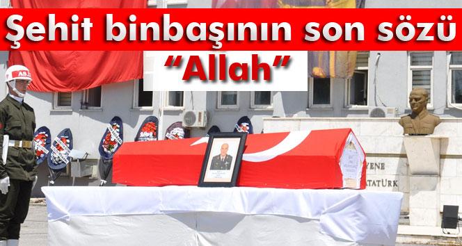 """Şehit binbaşının son sözü """"Allah"""" olmuş"""
