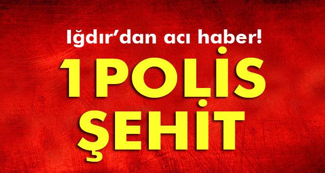 Iğdır'da çatışma: 1 polis şehit