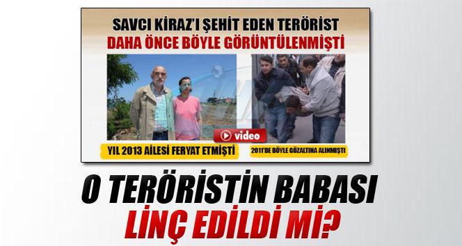 Savcıyı şehit eden teröristin babası linç edildi mi?