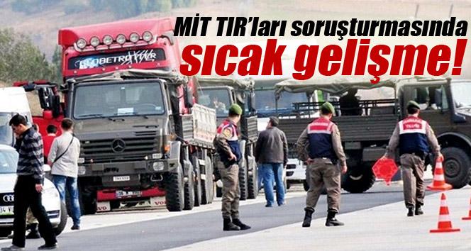 MİT TIR'ları soruşturmasıyla ilgili flaş gelişme!